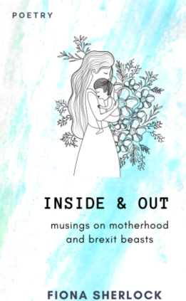 Fiona Sherlock Poetry Collection //Inside & Out //Irish Poetry// Mother's Day Poetry Collection //New Mum Gift //Intellectual motherhood //